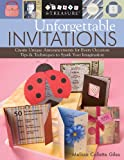 Unforgettable Invitations: Create Unique Announcements for Every Occasion [With Patterns] (Create & Treasure (C&T Publishing))