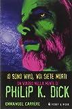 Io sono vivo, voi siete morti. Un viaggio nella mente di Philip K. Dick