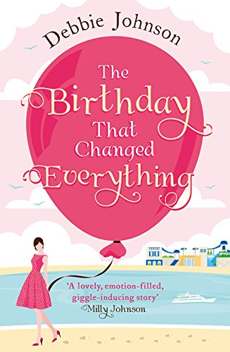 The Birthday That Changed Everything: A feel good summer romance and the most heartwarming happy ever after