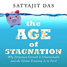 The Age of Stagnation Audiobook by Satyajit Das Narrated by Satyajit Das