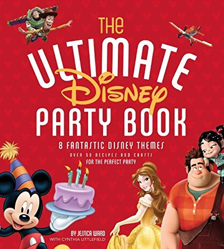 The Ultimate Disney Party Book by Jessica Ward, Cynthia Littlefield