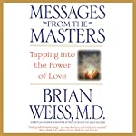 Messages from the Masters: Tapping into the Power of Love | Brian Weiss
