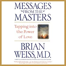 Messages from the Masters: Tapping into the Power of Love Audiobook by Brian Weiss Narrated by Brian Weiss