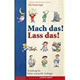 """Mach das! Lass das! - Erziehung f�r Anf�nger und fortgeschrittene Kindervon """"Ulla Steuernagel"""""""