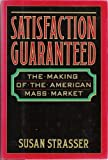 Satisfaction Guaranteed: The Making of the American Mass Market