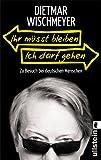 Dietmar Wischmeyer 'Ihr müsst bleiben, ich darf gehen: Zu Besuch bei deutschen Menschen'
