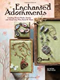 Enchanted Adornments: Creating Mixed-Media Jewelry With Metal, Clay, Wire, Resin + More