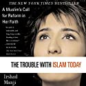 The Trouble with Islam Today: A Muslim's Call for Reform in Her Faith (       UNABRIDGED) by Irshad Manji Narrated by Irshad Manji
