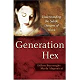 Generation Hex: Understanding the Subtle Dangers of Wicca ~ Dillon Burroughs