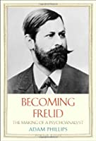 Becoming Freud - The Making of a Psychoanalyst