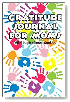 Gratitude Journal For Moms – With Inspirational Quotes. Got kids? Got handprints! The colorful handprints serve as a reminder of the many reasons the busy mom will enjoy the simplicity of a 5-minute gratitude journal.