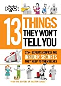 13 Things They Won't Tell You: 375+ Experts Confess the Insider Secrets They Keep to Themselves [Hardcover]