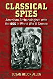 img - for By Susan Heuck Allen Classical Spies: American Archaeologists with the OSS in World War II Greece (Reprint) [Paperback] book / textbook / text book