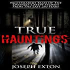 True Hauntings: Nightmarish Tales of the Damned: Creepy Stories from the Last 250 Years: Haunted Places, Book 1 Hörbuch von Joseph Exton Gesprochen von: Dave Wright