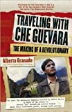 Traveling with Che Guevara, the making of a revolutionary (1557046395) by Alberto Granado