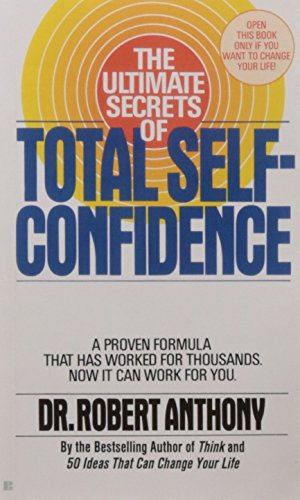 The Ultimate Secrets of Total Self-Confidence: A Proven Formula That Has Worked for Thousands, Anthony, Robert