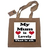 My Mum Is Lovely That Is All Jute Shopping Gift Bag