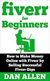 FIVERR: Fiverr for Beginners: How to Make Money Online with Fiverr by Selling Successful Fiverr Gigs (Fiverr, Make Money Online, Fiverr Ideas, Fiverr Gigs, ... Fiverr.com) (Making Money for Beginners)