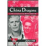 China Dragons: A Rifle Company at War, Burma 1944-45