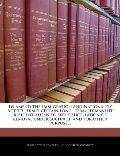 To amend the Immigration and Nationality Act to permit certain long- term permanent resident aliens to seek cancellation of removal under such Act, and for other purposes.