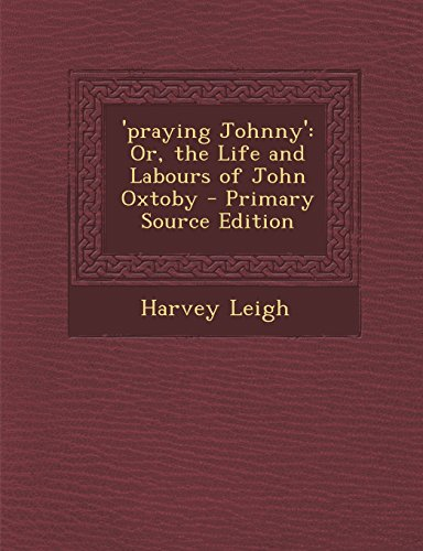 'praying Johnny': Or, the Life and Labours of John Oxtoby