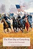 img - for The First Day at Gettysburg: Crisis at the Crossroads book / textbook / text book