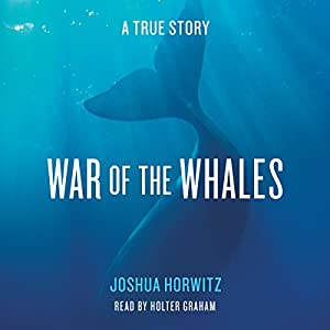 War of the Whales: A True Story | [Joshua Horwitz]