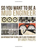 img - for So You Want to be a Mud Engineer: An Introduction to Drilling Fluids Technology book / textbook / text book