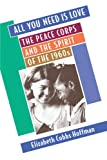 All You Need Is Love: The Peace Corps and the Spirit of the 1960s (0674003802) by Cobbs Hoffman, Elizabeth