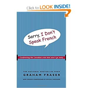 Sorry, I Don't Speak French: Confronting the Canadian Crisis That Won't Go Away by Graham Fraser