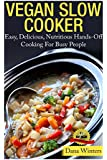 Vegan Slow Cooker - Easy, Delicious, Nutritious Hands-Off Cooking For Busy People