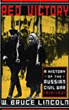 Red Victory: A History Of The Russian Civil War, 1918-1921 (0306809095) by W. Bruce Lincoln