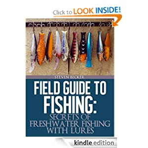 Field Guide to Fishing: (Secrets to Freshwater fishing with lures)