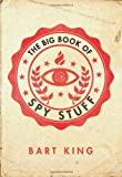 Bart King The Big Book of Spy Stuff