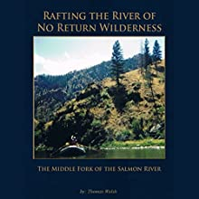 Rafting the River of No Return Wilderness: The Middle Fork of the Salmon River Audiobook by Thomas Walsh Narrated by Joe Farinacci