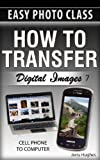 How To Transfer Digital Images from cell phone to newer Windows 7 or Vista Computer (How To Transfer, Store & Organize Digital Images)