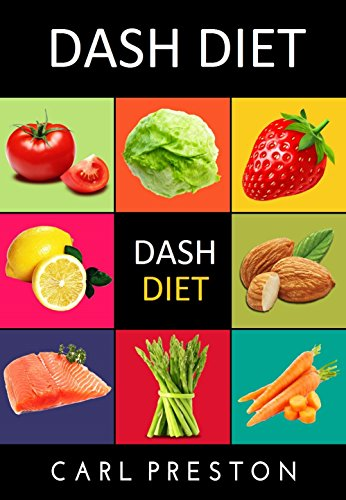 Dash Diet: Dash Diet: 100 Dash Diet Recipes - Dash Diet Cookbook - Dash Diet for Beginners - Dash Diet for Weight Loss- Dash Diet Action Plan - Dash Diet ... Recipes - Dash Diet -Dash Diet Cookbook) by Carl Preston, Belinda Summers