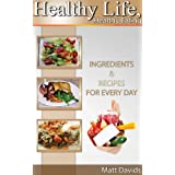 Healthy Life, Healthy Eating:Ingredients & Recipes for Every Day