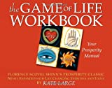 The Game of Life Workbook: Florence Scovel Shinns Prosperity Classic -Newly Expanded with Life changing Exercises and Tools
