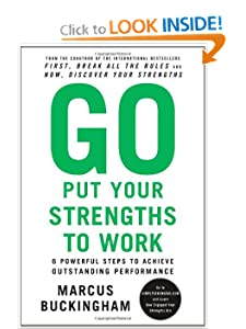 Go Put Your Strengths to Work: 6 Powerful Steps to Achieve Outstanding Performance Marcus Buckingham