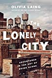 img - for The Lonely City: Adventures in the Art of Being Alone book / textbook / text book