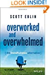 Overworked and Overwhelmed: The Mindf...