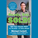 Ready, Set, Sold!: The Insider Secrets to Sell Your House Fast - for Top Dollar! Audiobook by Michael Corbett Narrated by Michael Corbett