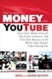 How to Make Money with YouTube: Earn Cash, Market Yourself, Reach Your Customers, and Grow Your Business on the World's Most Popular Video-Sharing Site (How to Make . . .)
