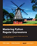 Mastering Python Regular Expressions (Community Experience Distilled)