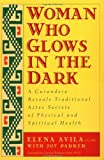 img - for Woman Who Glows in the Dark: A Curandera Reveals Traditional Aztec Secrets of Physical and Spiritual Health by Elena Avila (2000-05-22) book / textbook / text book