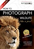 How to Photograph Wildlife Like a Pro (How to Photograph Anything like a Pro)