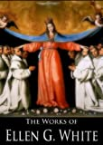 The Works of Ellen G. White: Steps to Christ, The Acts of the Apostles, The Desire of Ages, The Great Controversy Between Christ and Satan, The Story of ... (5 Books With Active Table of Contents)