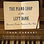 The Piano Shop on the Left Bank: Discovering a Forgotten Passion in a Paris Atelier | Thad Carhart