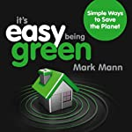 It's Easy Being Green: Simple Ways to Save the Planet | Mark Mann